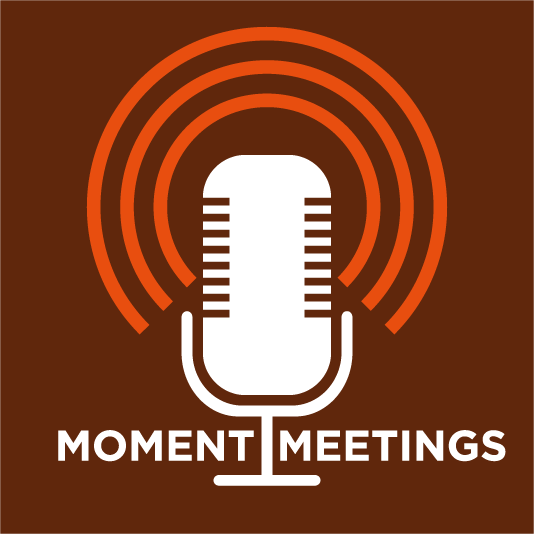 Moment meetings podcast